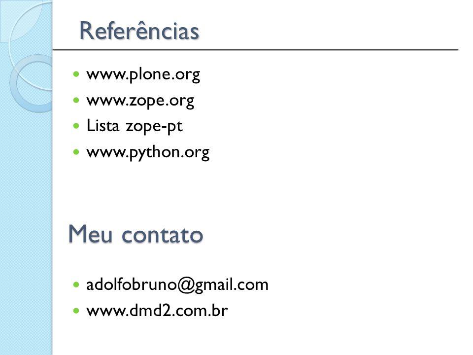 Referências Meu contato www.plone.org www.zope.org Lista zope-pt