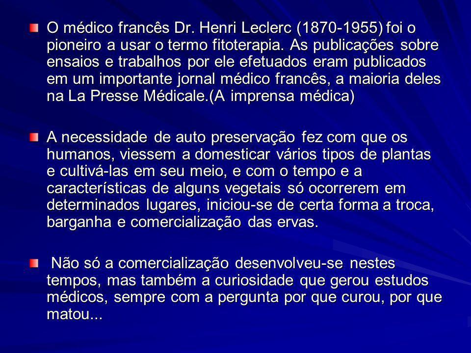 O médico francês Dr. Henri Leclerc (1870-1955) foi o pioneiro a usar o termo fitoterapia. As publicações sobre ensaios e trabalhos por ele efetuados eram publicados em um importante jornal médico francês, a maioria deles na La Presse Médicale.(A imprensa médica)