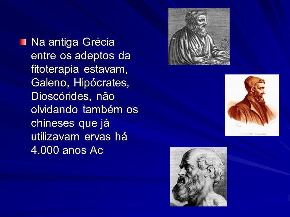 Na antiga Grécia entre os adeptos da fitoterapia estavam, Galeno, Hipócrates, Dioscórides, não olvidando também os chineses que já utilizavam ervas há 4.000 anos Ac