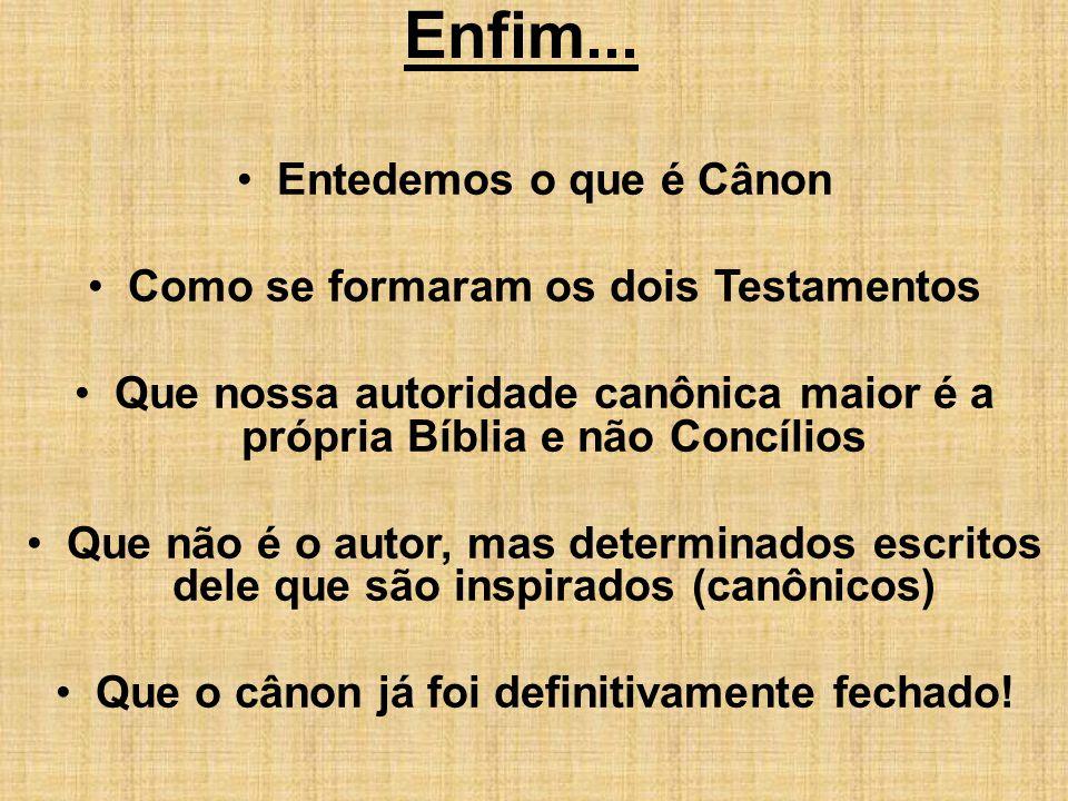 Enfim... Entedemos o que é Cânon Como se formaram os dois Testamentos