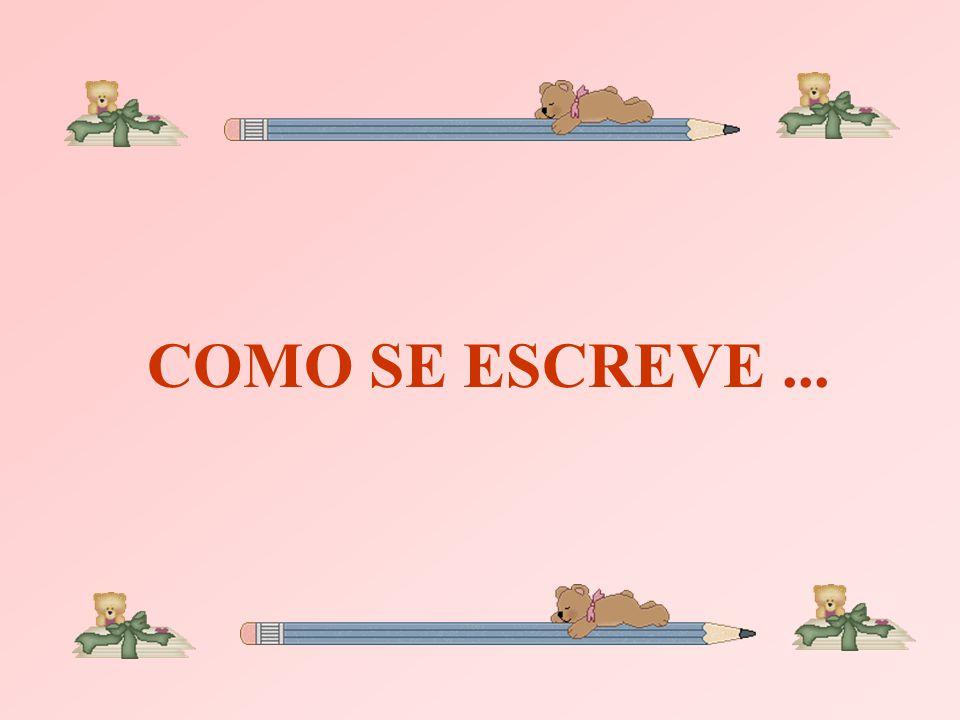 COMO SE ESCREVE ...