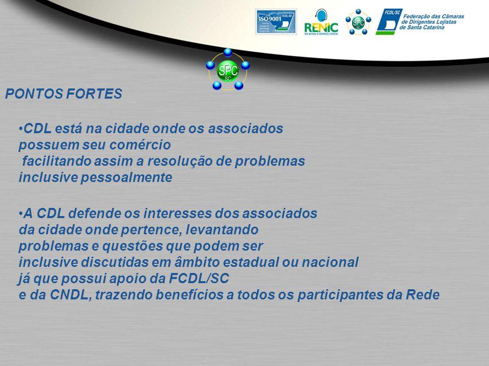 PONTOS FORTES CDL está na cidade onde os associados. possuem seu comércio. facilitando assim a resolução de problemas.