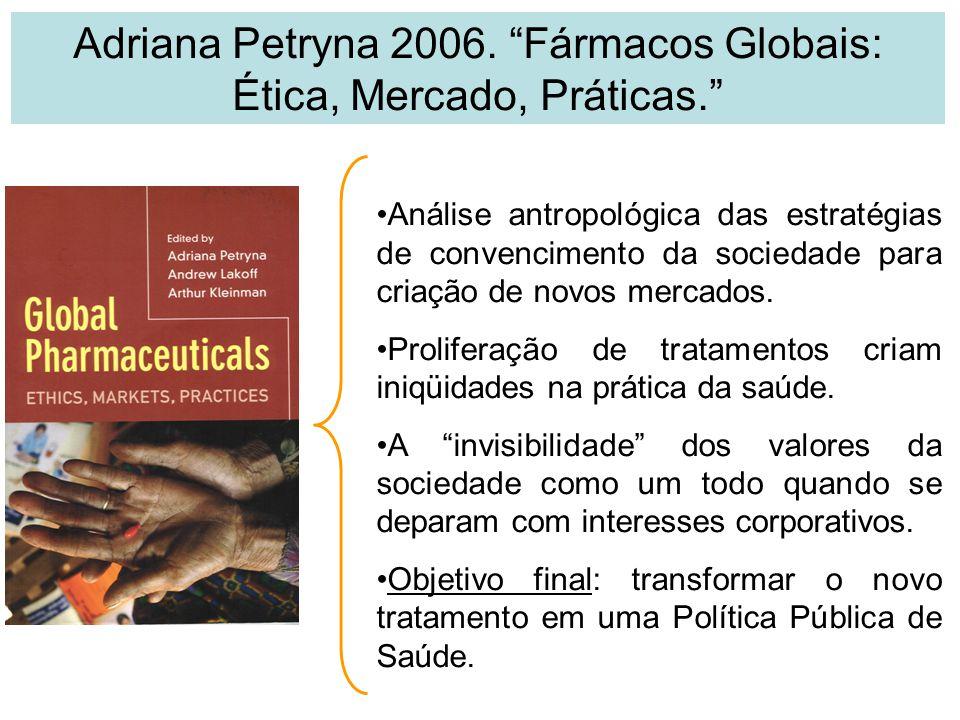 Adriana Petryna 2006. Fármacos Globais: Ética, Mercado, Práticas.