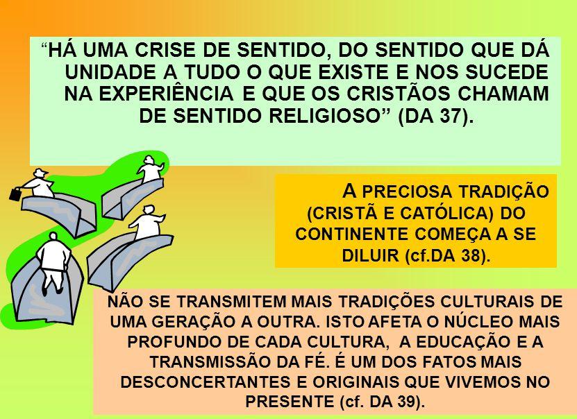 HÁ UMA CRISE DE SENTIDO, DO SENTIDO QUE DÁ UNIDADE A TUDO O QUE EXISTE E NOS SUCEDE NA EXPERIÊNCIA E QUE OS CRISTÃOS CHAMAM DE SENTIDO RELIGIOSO (DA 37).