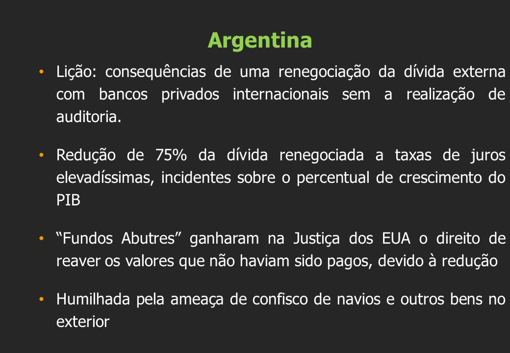 Argentina Lição: consequências de uma renegociação da dívida externa com bancos privados internacionais sem a realização de auditoria.