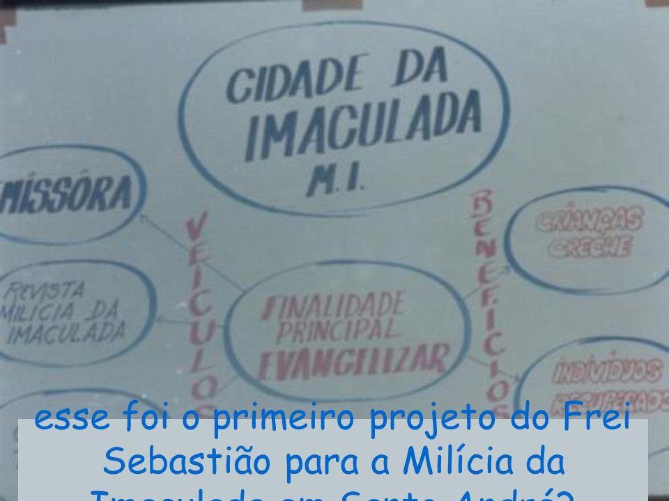 esse foi o primeiro projeto do Frei Sebastião para a Milícia da Imaculada em Santo André