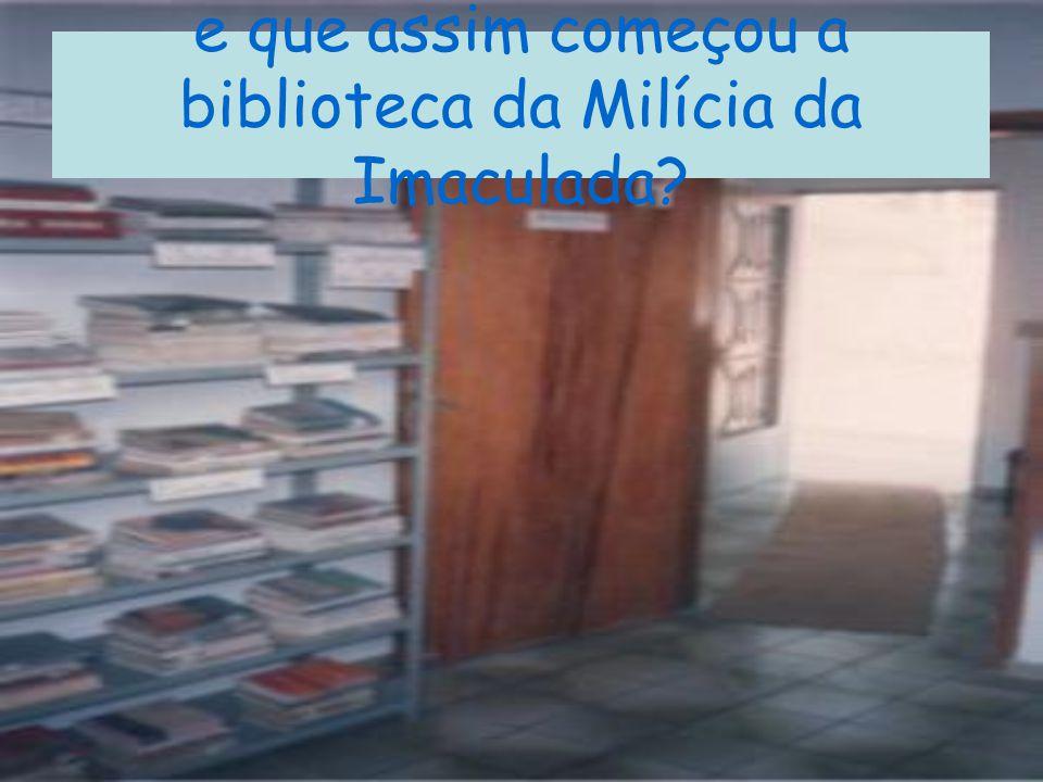 e que assim começou a biblioteca da Milícia da Imaculada