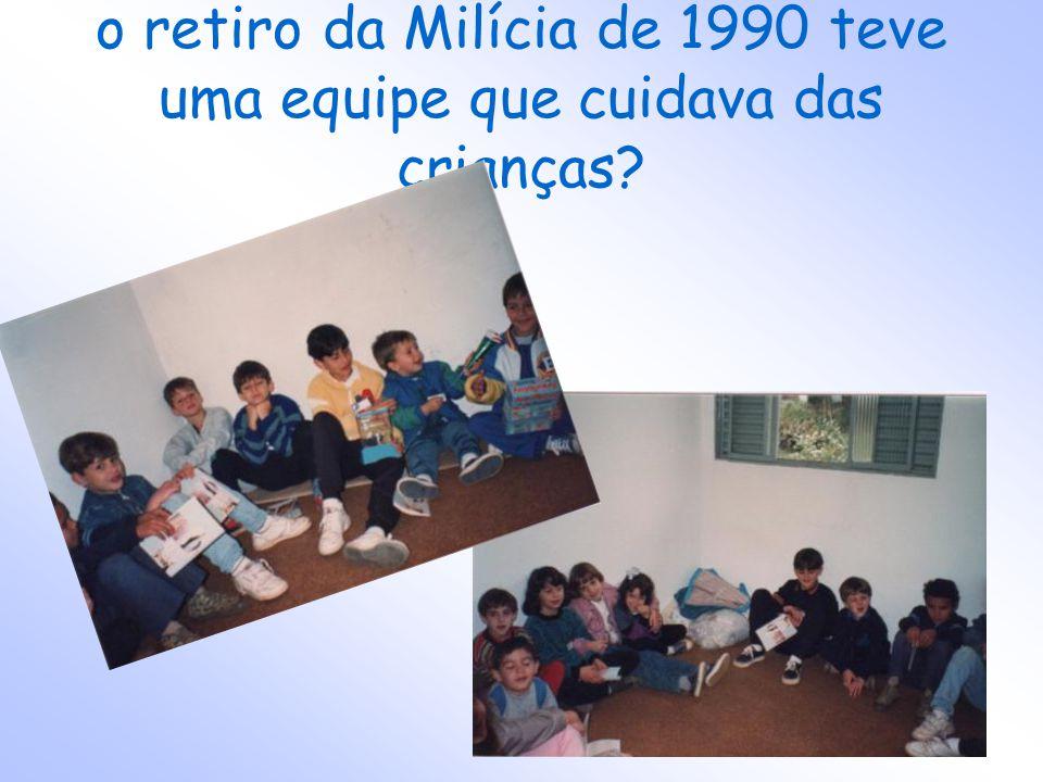 o retiro da Milícia de 1990 teve uma equipe que cuidava das crianças