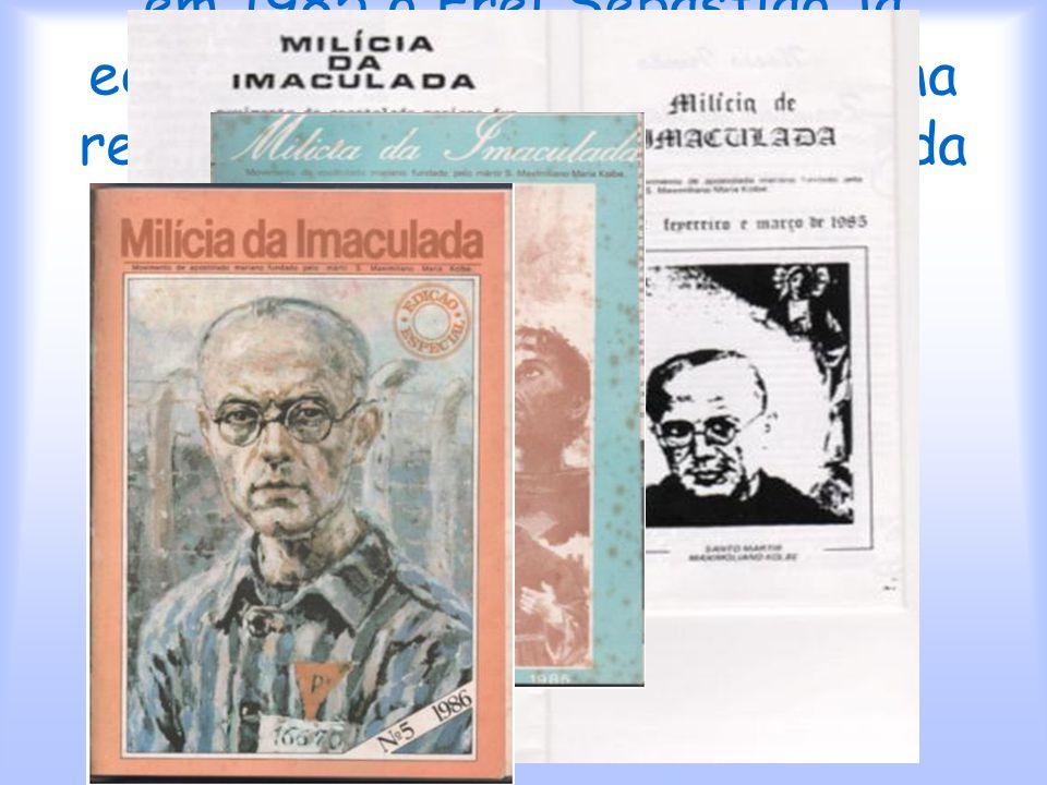 em 1985 o Frei Sebastião já editava um folheto e depois uma revista baseada no movimento da Milícia da Imaculada
