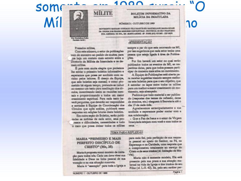 somente em 1989 surgiu O Mílite , mas apenas como boletim