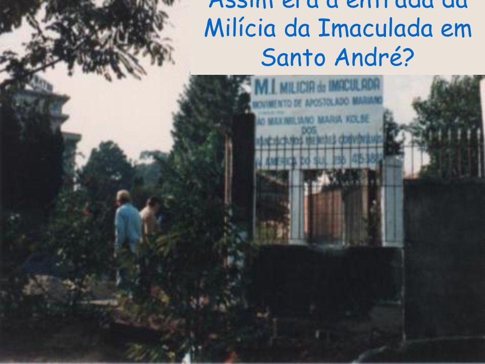 Assim era a entrada da Milícia da Imaculada em Santo André