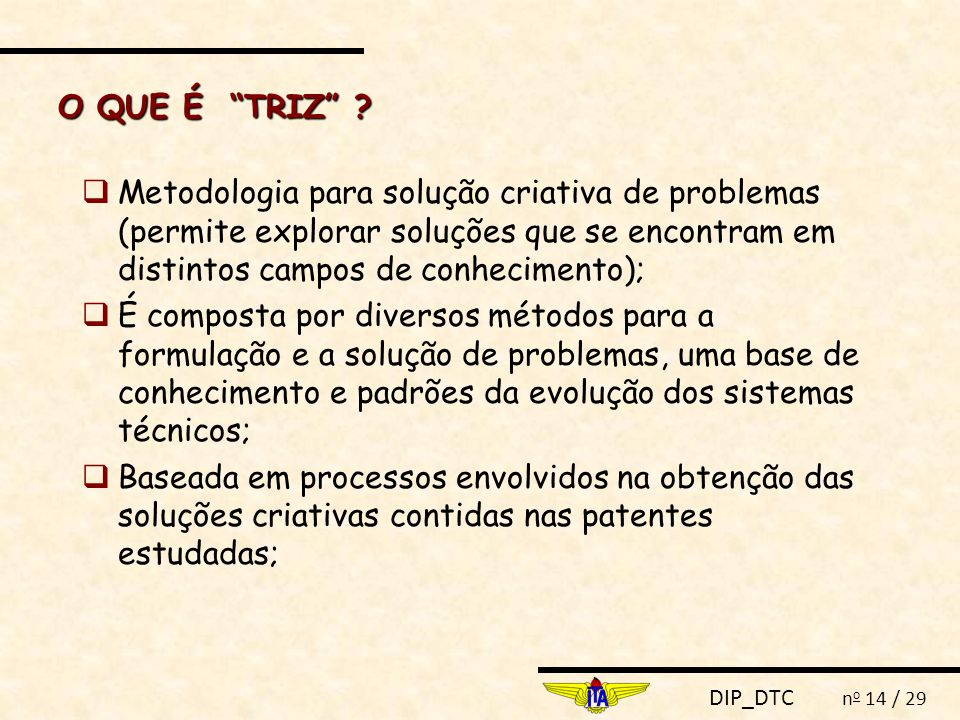 O QUE É TRIZ Metodologia para solução criativa de problemas (permite explorar soluções que se encontram em distintos campos de conhecimento);