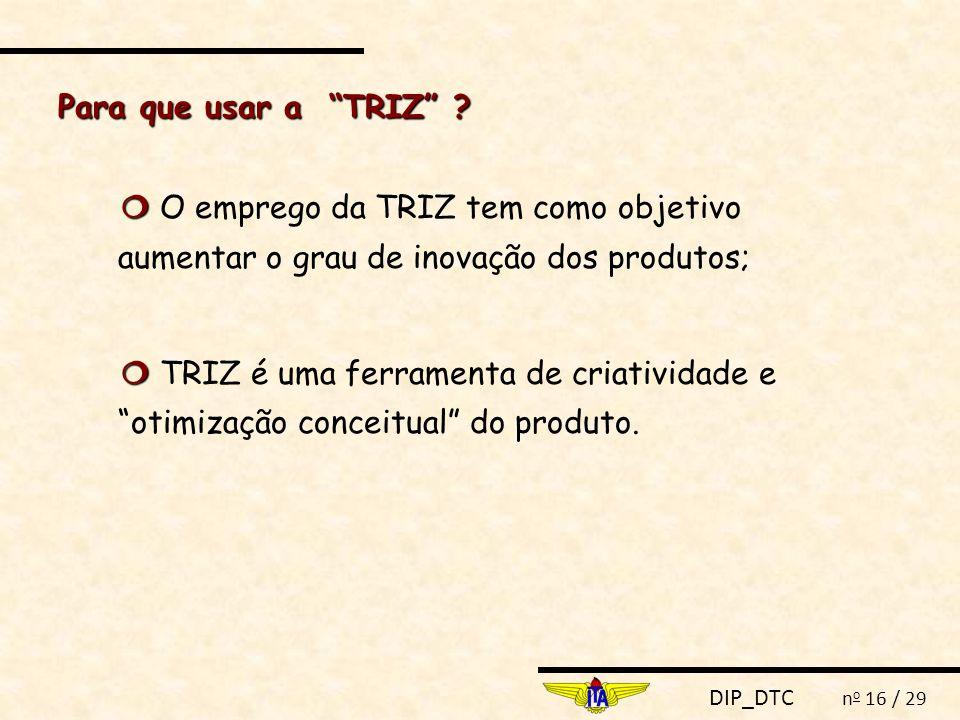 Para que usar a TRIZ  O emprego da TRIZ tem como objetivo aumentar o grau de inovação dos produtos;