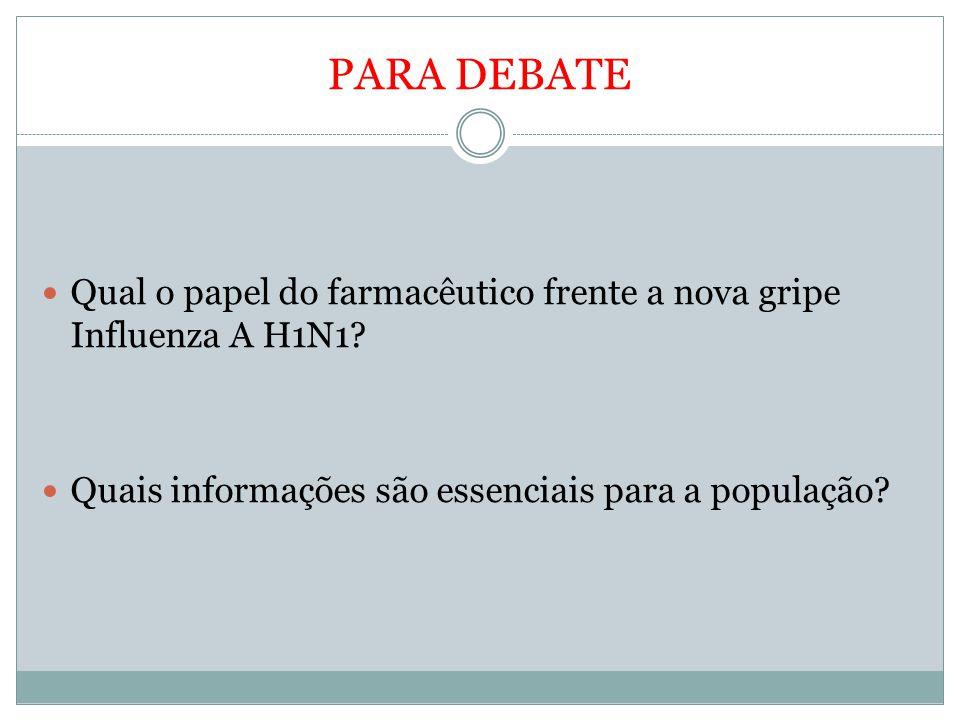 PARA DEBATE Qual o papel do farmacêutico frente a nova gripe Influenza A H1N1.