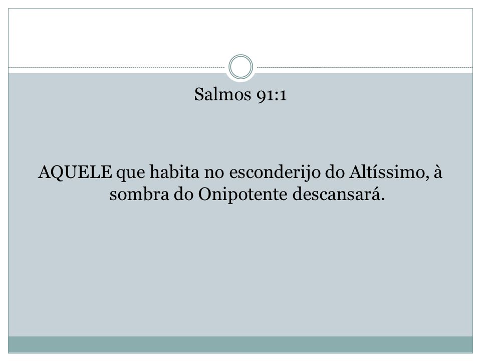 Salmos 91:1 AQUELE que habita no esconderijo do Altíssimo, à sombra do Onipotente descansará.