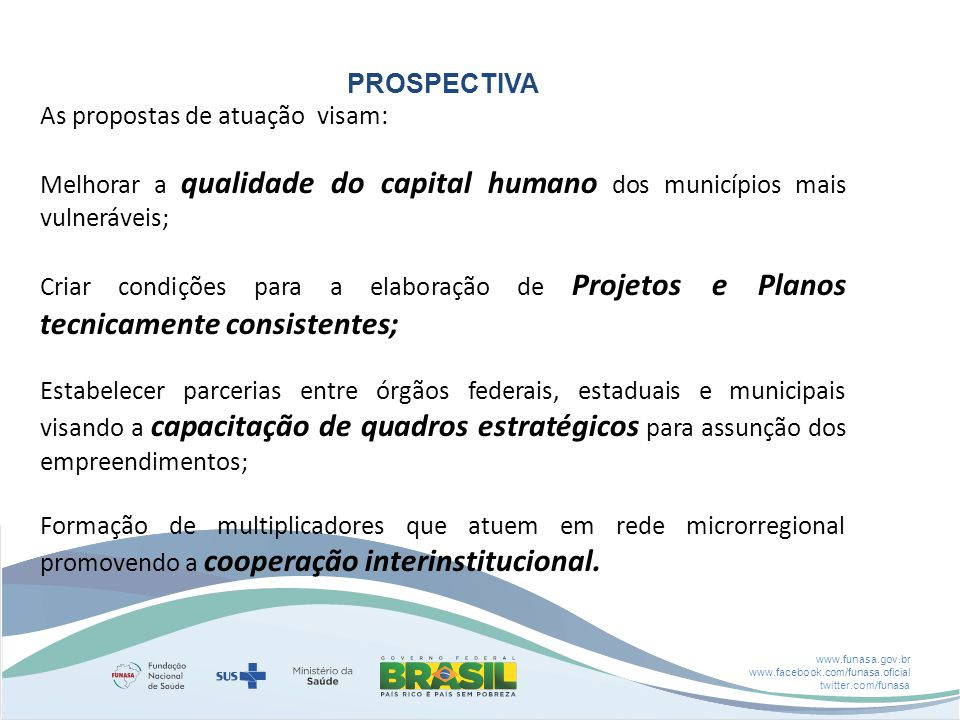 PROSPECTIVA As propostas de atuação visam: Melhorar a qualidade do capital humano dos municípios mais vulneráveis;