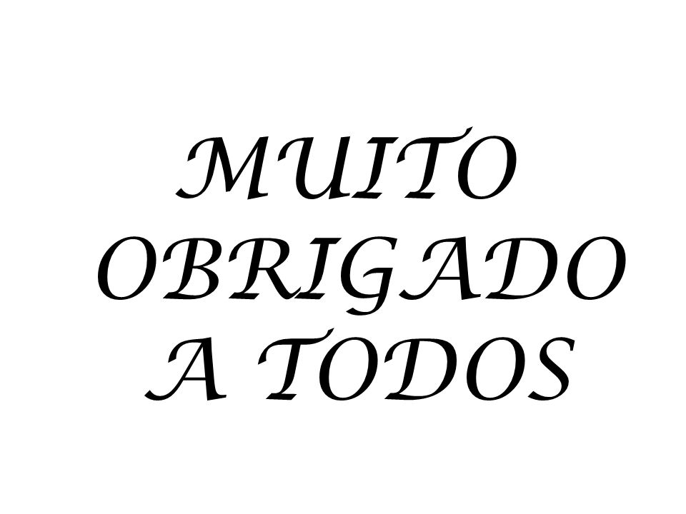 MUITO OBRIGADO A TODOS