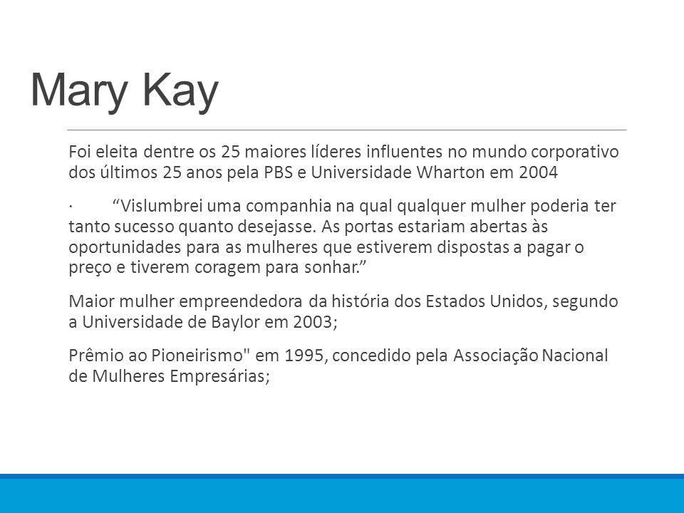 Mary Kay Foi eleita dentre os 25 maiores líderes influentes no mundo corporativo dos últimos 25 anos pela PBS e Universidade Wharton em 2004.