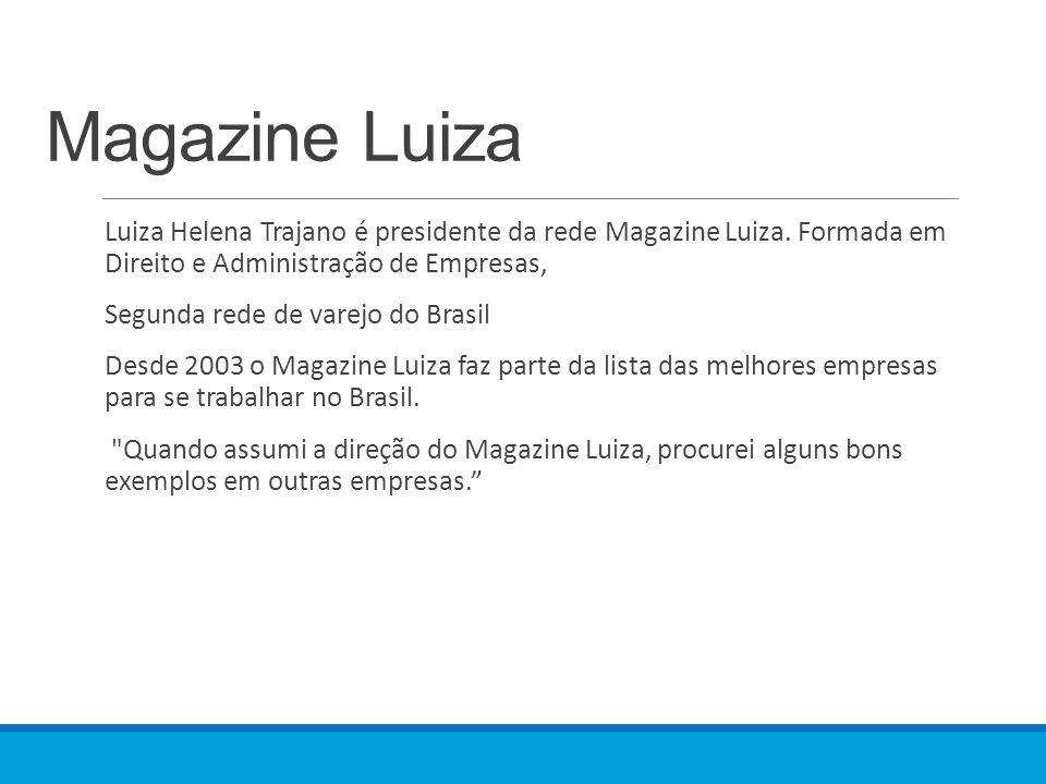 Magazine Luiza Luiza Helena Trajano é presidente da rede Magazine Luiza. Formada em Direito e Administração de Empresas,