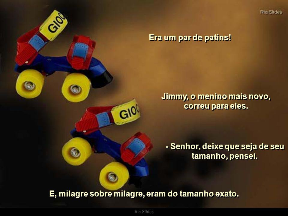Jimmy, o menino mais novo, correu para eles.
