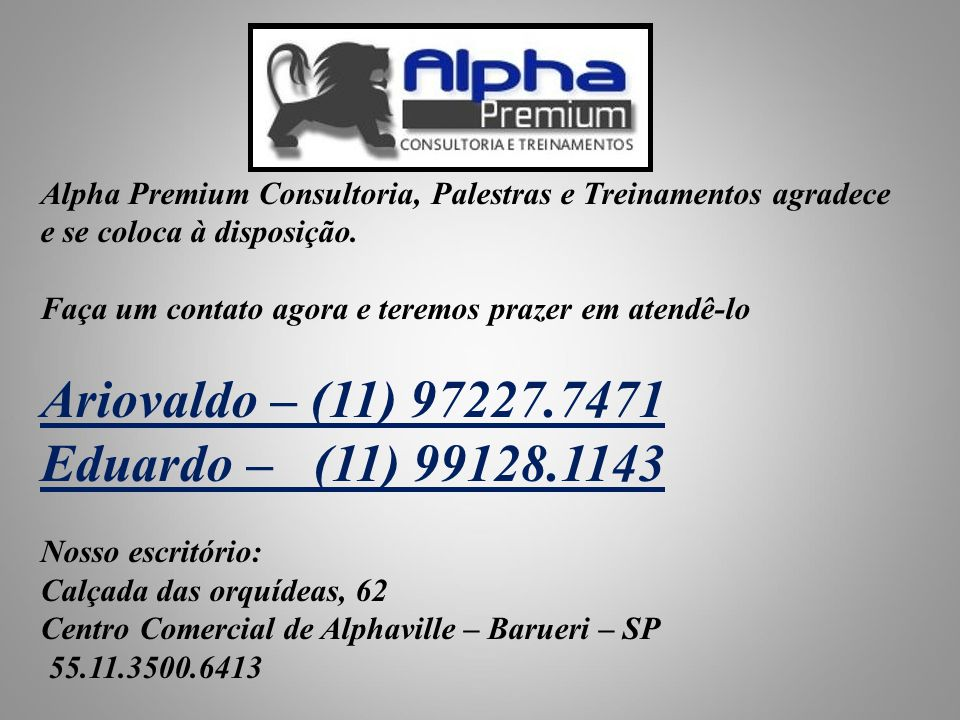 Ariovaldo – (11) 97227.7471 Eduardo – (11) 99128.1143