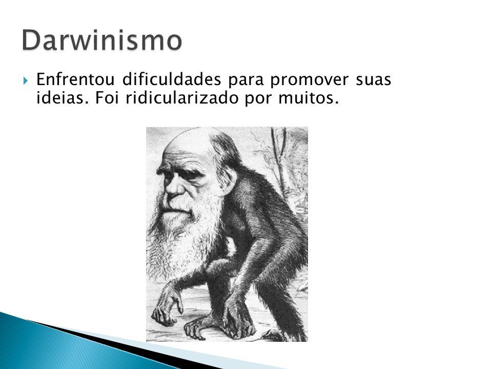 Darwinismo Enfrentou dificuldades para promover suas ideias. Foi ridicularizado por muitos.