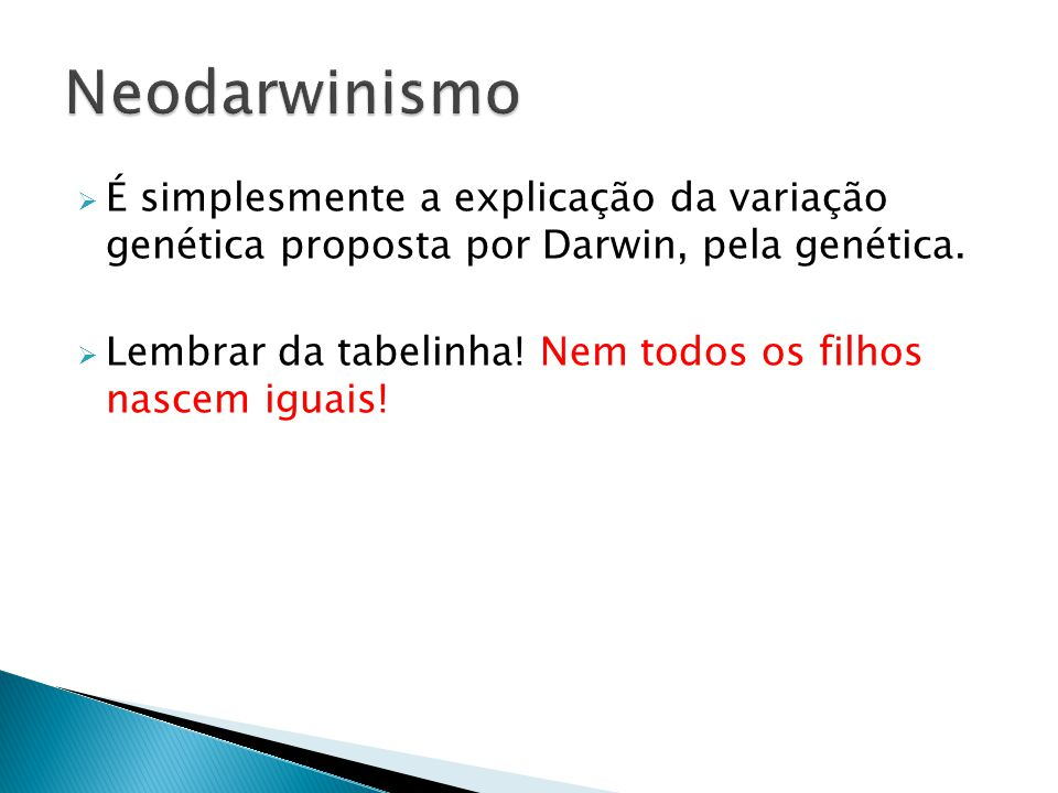 Neodarwinismo É simplesmente a explicação da variação genética proposta por Darwin, pela genética.