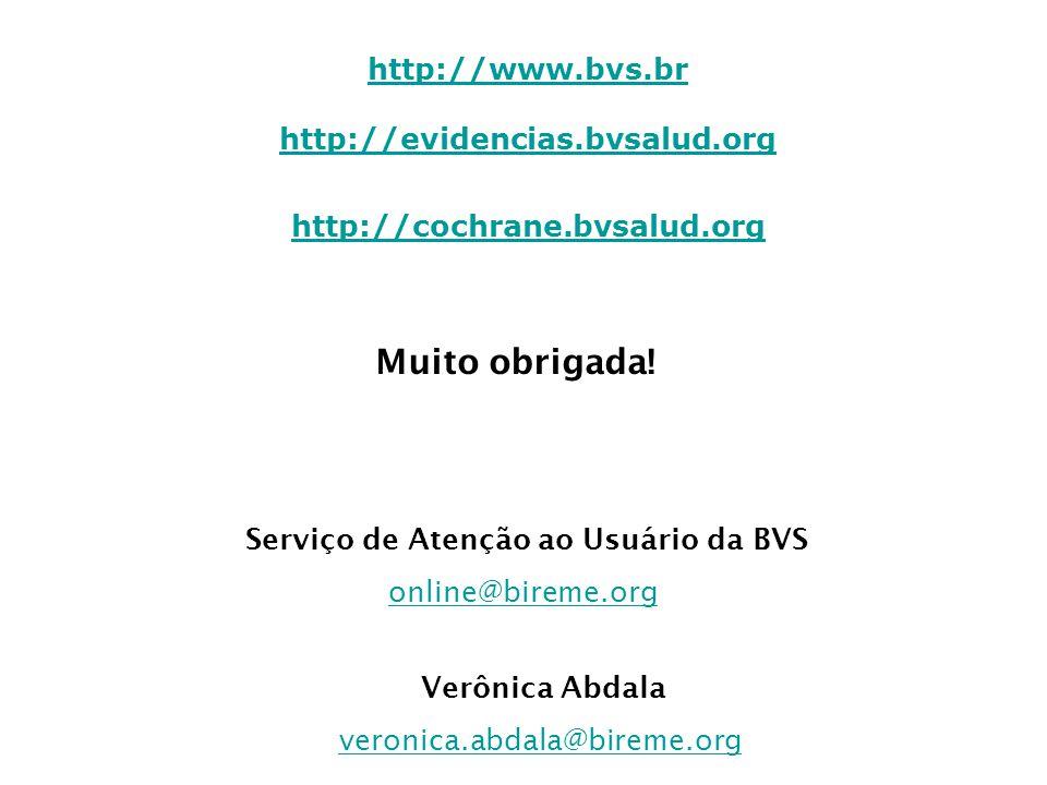 Muito obrigada! http://www.bvs.br http://evidencias.bvsalud.org