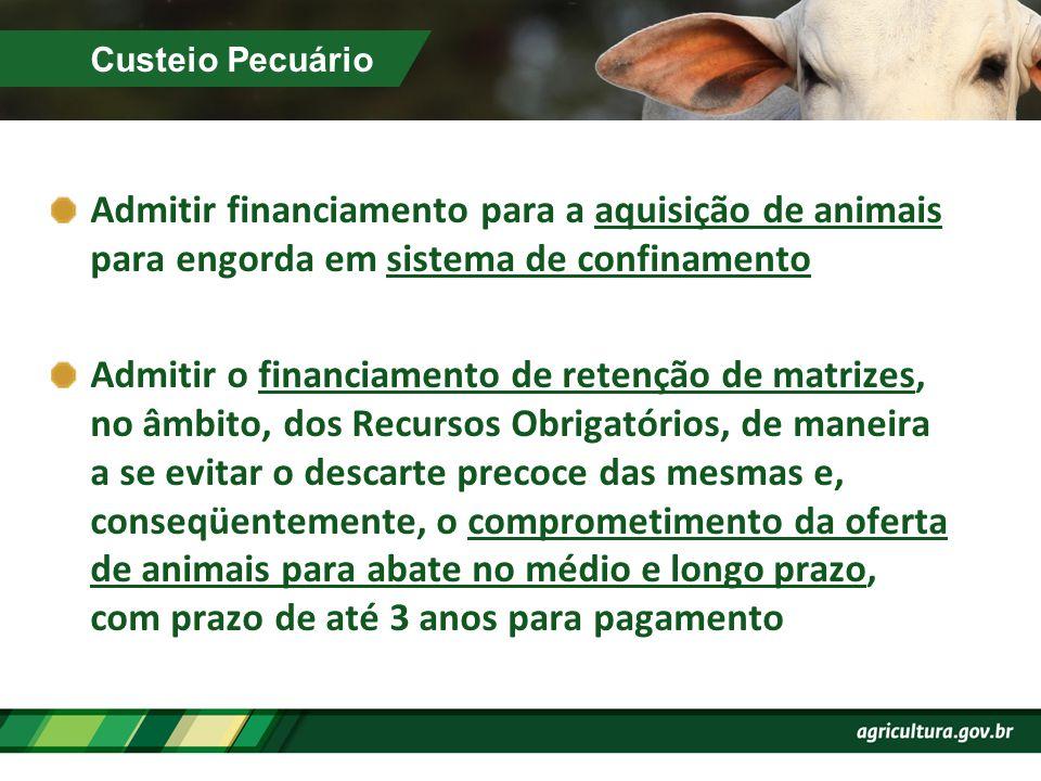 Custeio Pecuário Admitir financiamento para a aquisição de animais para engorda em sistema de confinamento.