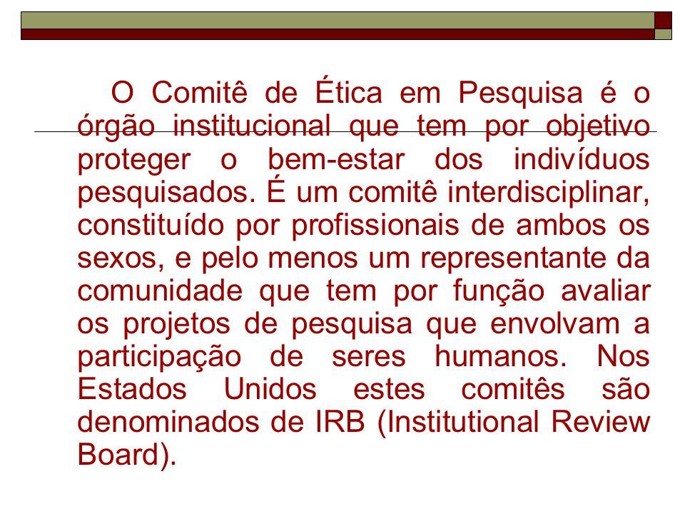 O Comitê de Ética em Pesquisa é o órgão institucional que tem por objetivo proteger o bem-estar dos indivíduos pesquisados.
