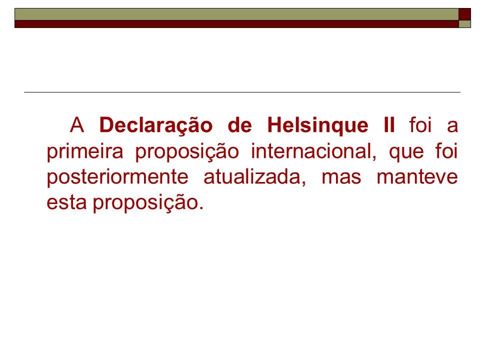 A Declaração de Helsinque II foi a primeira proposição internacional, que foi posteriormente atualizada, mas manteve esta proposição.