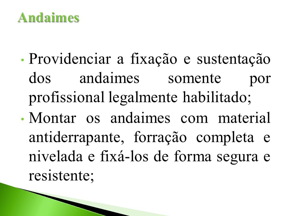 Andaimes Providenciar a fixação e sustentação dos andaimes somente por profissional legalmente habilitado;