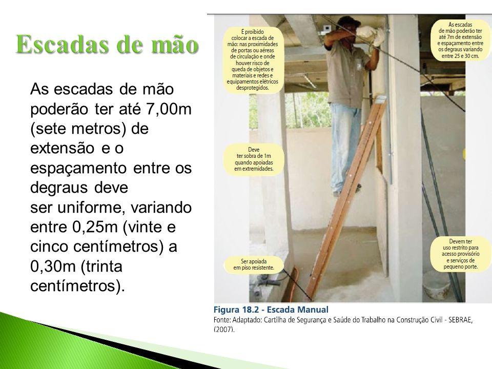 Escadas de mão As escadas de mão poderão ter até 7,00m (sete metros) de extensão e o espaçamento entre os degraus deve.