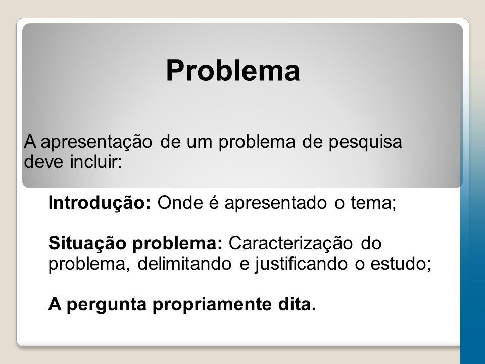Problema A apresentação de um problema de pesquisa deve incluir:
