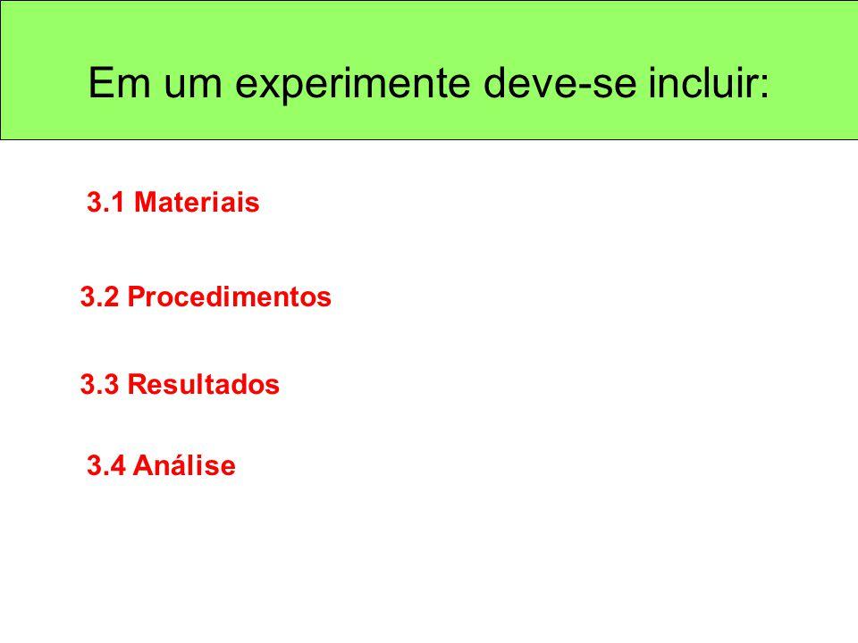 Em um experimente deve-se incluir: