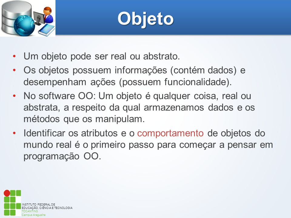 Objeto Um objeto pode ser real ou abstrato.