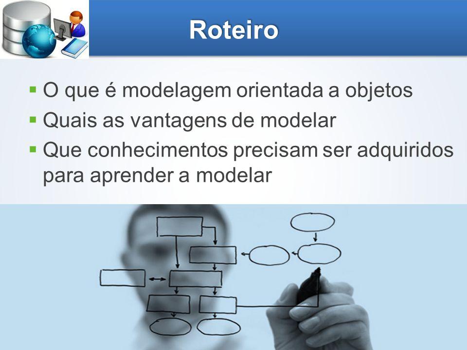 Roteiro O que é modelagem orientada a objetos