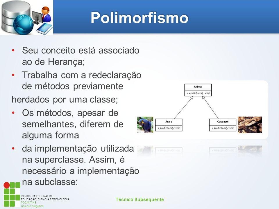 Polimorfismo Seu conceito está associado ao de Herança;