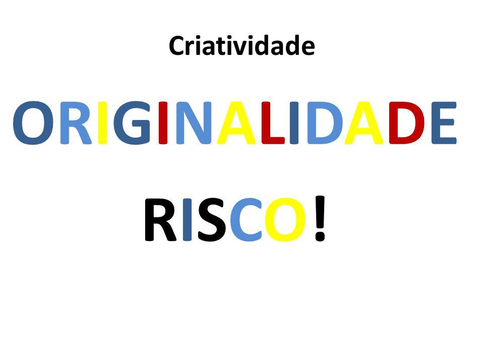 Criatividade ORIGINALIDADE RISCO!