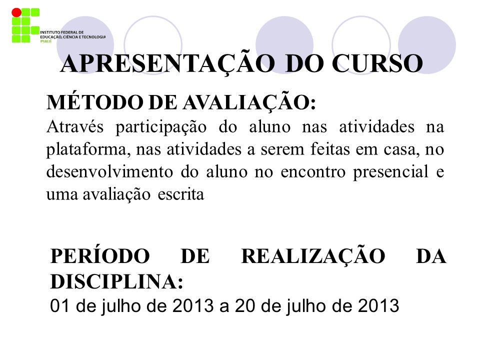 APRESENTAÇÃO DO CURSO MÉTODO DE AVALIAÇÃO:
