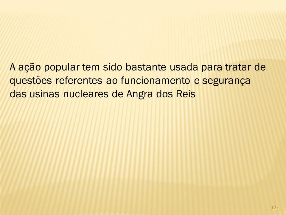 A ação popular tem sido bastante usada para tratar de questões referentes ao funcionamento e segurança das usinas nucleares de Angra dos Reis