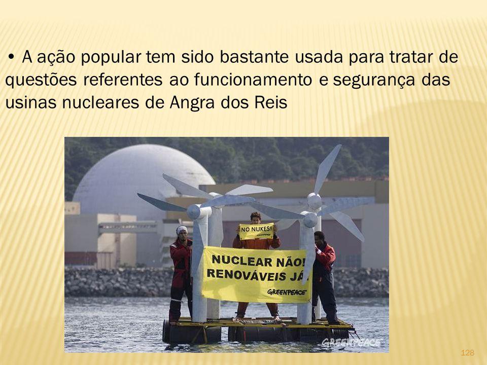 • A ação popular tem sido bastante usada para tratar de questões referentes ao funcionamento e segurança das usinas nucleares de Angra dos Reis