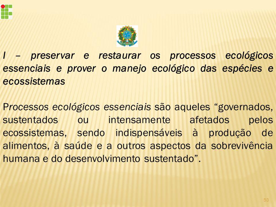 I – preservar e restaurar os processos ecológicos essenciais e prover o manejo ecológico das espécies e ecossistemas