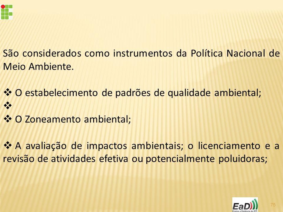 São considerados como instrumentos da Política Nacional de Meio Ambiente.