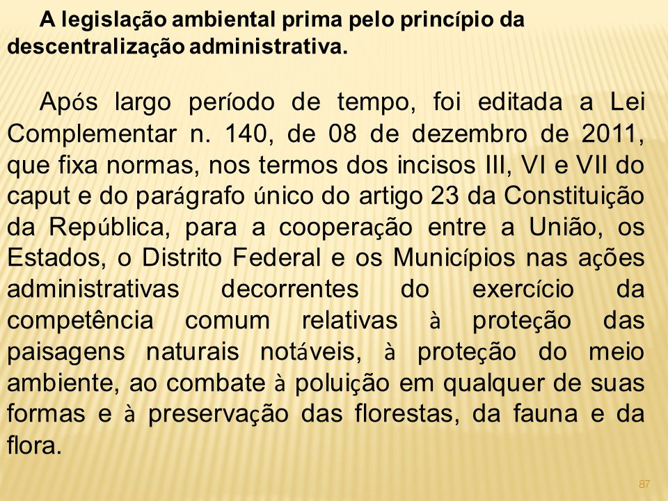 A legislação ambiental prima pelo princípio da descentralização administrativa.