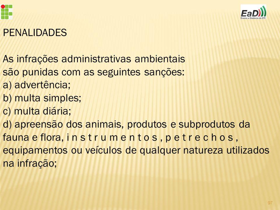 PENALIDADES As infrações administrativas ambientais. são punidas com as seguintes sanções: a) advertência;