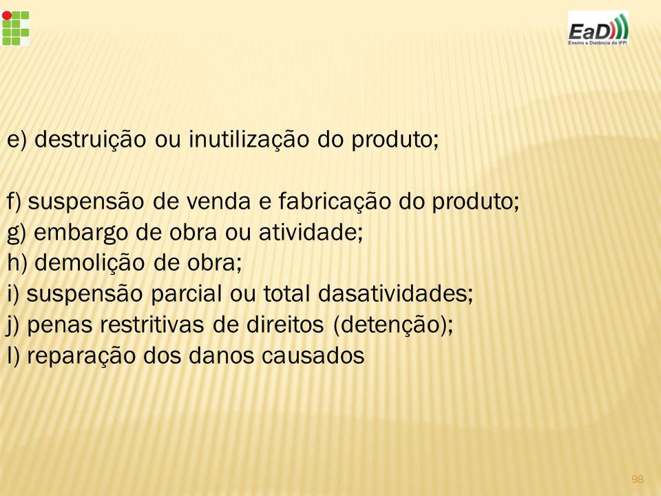 e) destruição ou inutilização do produto;