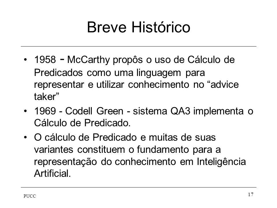 Breve Histórico 1958 - McCarthy propôs o uso de Cálculo de Predicados como uma linguagem para representar e utilizar conhecimento no advice taker
