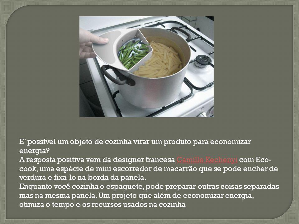 E' possível um objeto de cozinha virar um produto para economizar energia