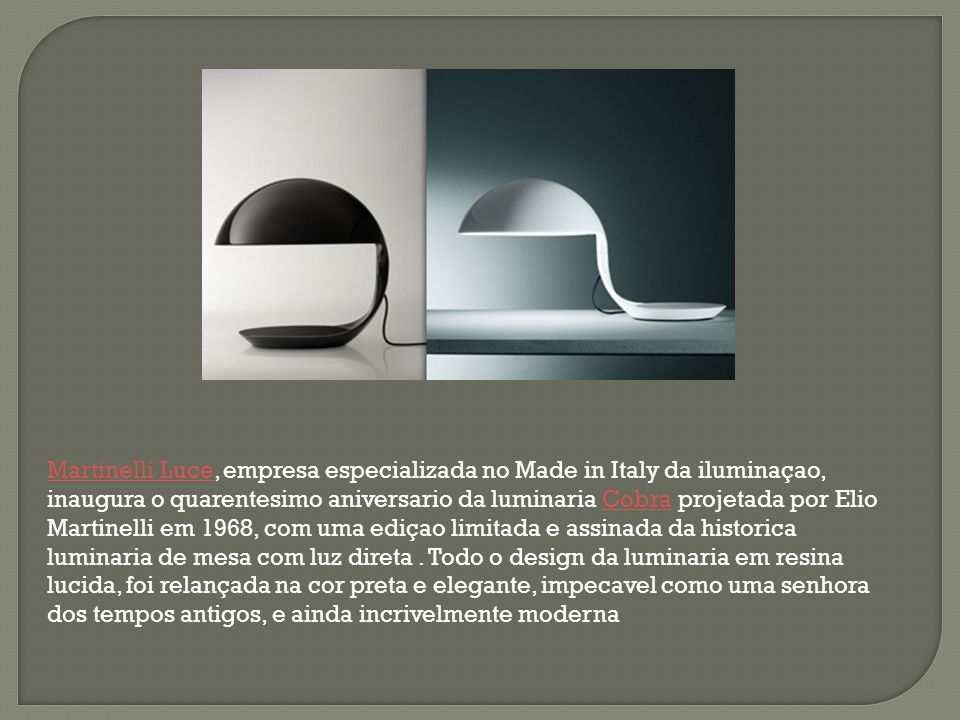 Martinelli Luce, empresa especializada no Made in Italy da iluminaçao, inaugura o quarentesimo aniversario da luminaria Cobra projetada por Elio Martinelli em 1968, com uma ediçao limitada e assinada da historica luminaria de mesa com luz direta .